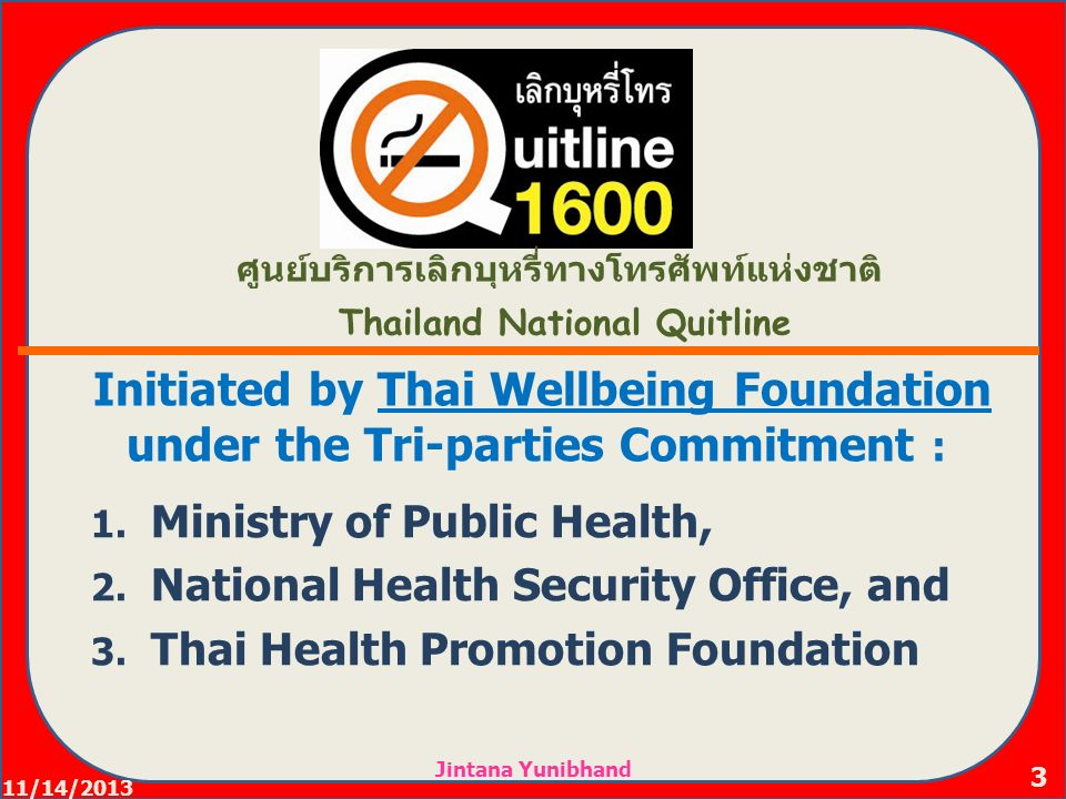 Thailand National Quitline Thailand National Quitline Initiated by Thai Wellbeing Foundation under the Tri-parties Commitment : 1.