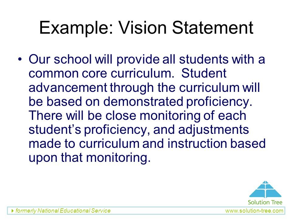 formerly National Educational Service www.solution-tree.com Example: Vision Statement Our school will provide all students with a common core curricul