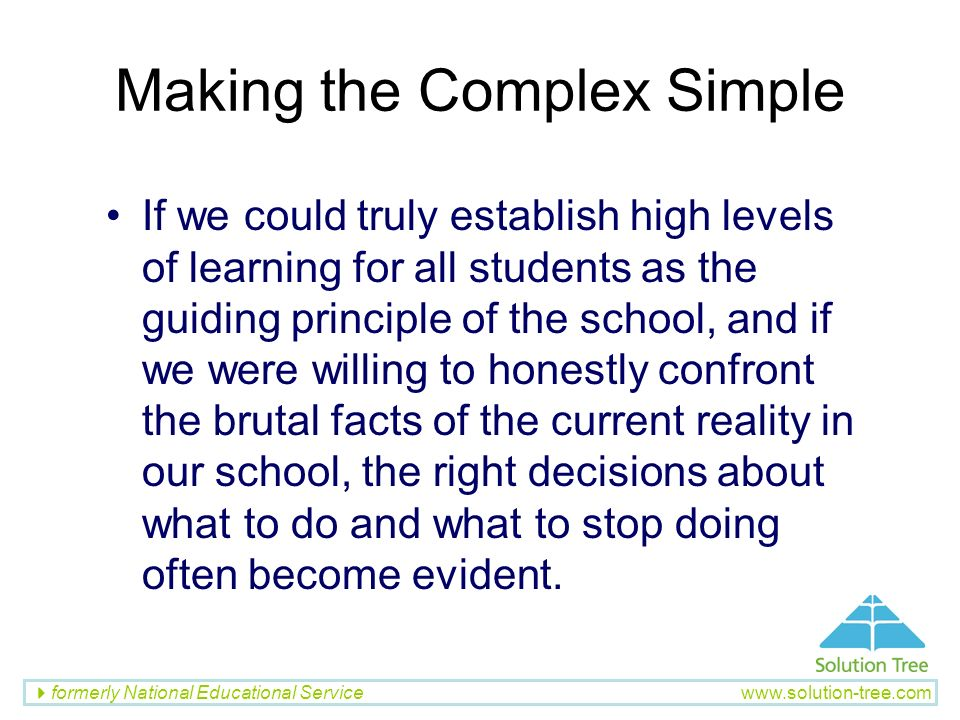formerly National Educational Service www.solution-tree.com Making the Complex Simple If we could truly establish high levels of learning for all stud