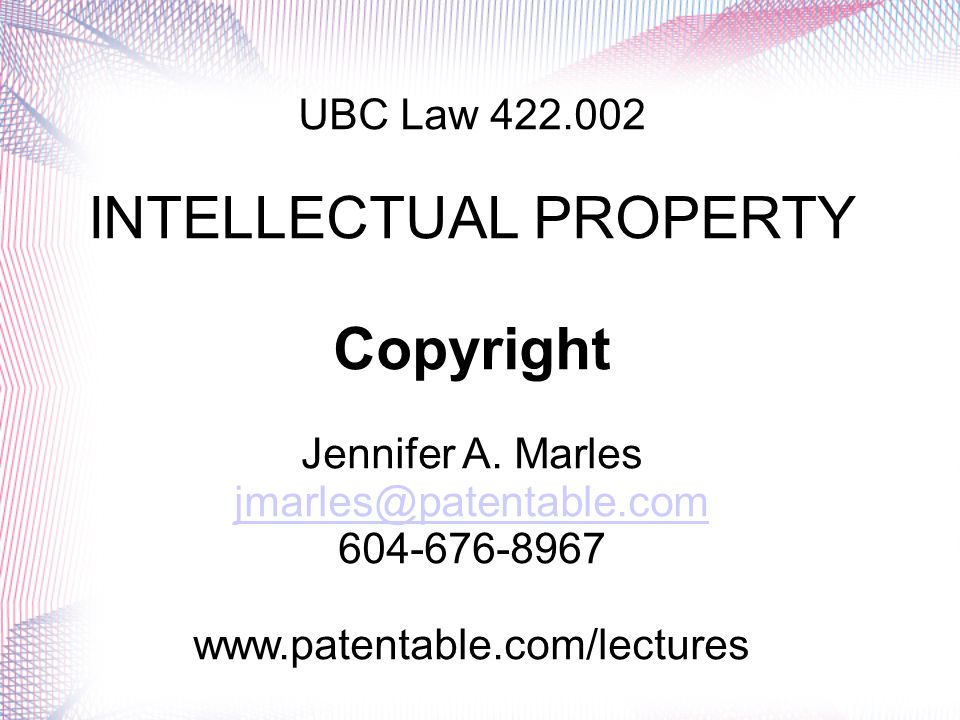 UBC Law 422.002 INTELLECTUAL PROPERTY Copyright Jennifer A.