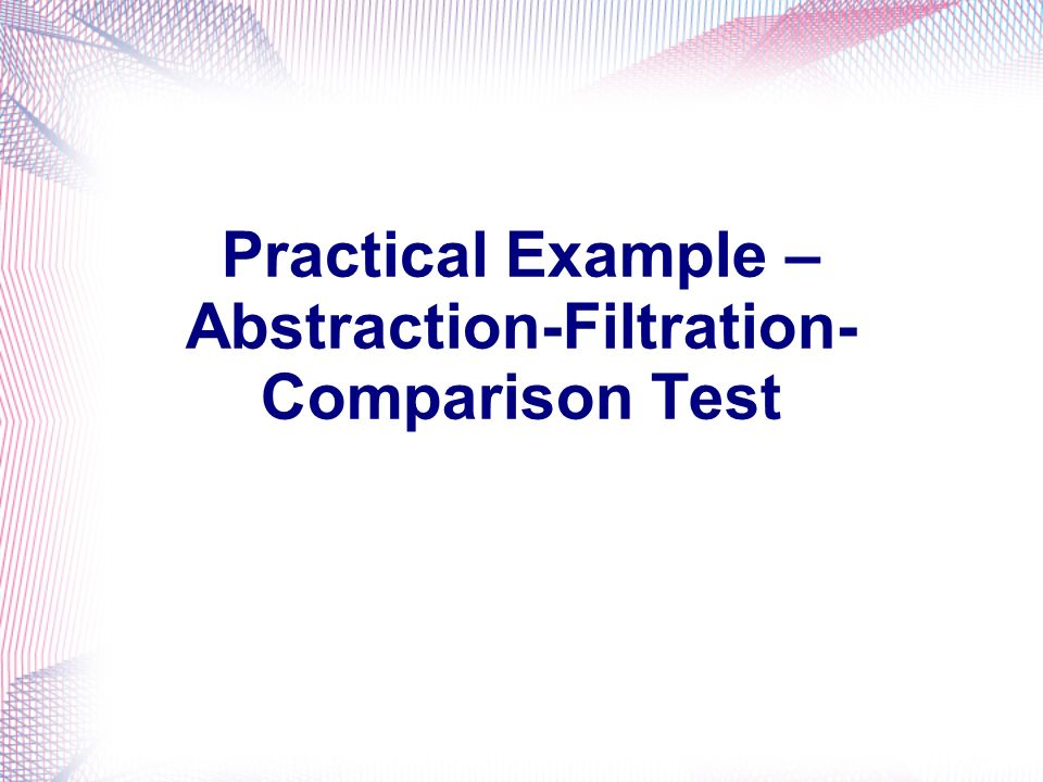 Practical Example – Abstraction-Filtration- Comparison Test