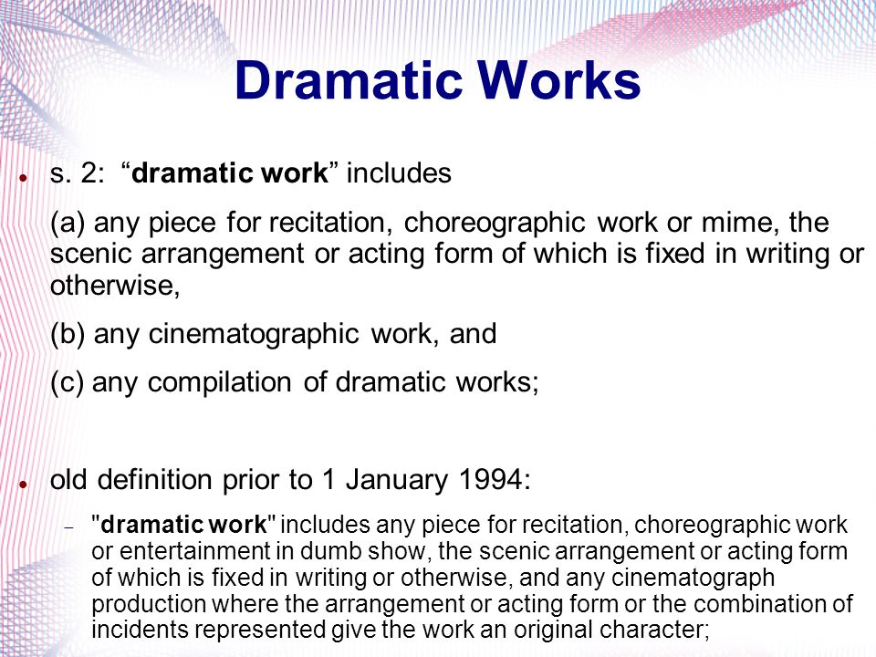 s. 2: dramatic work includes (a) any piece for recitation, choreographic work or mime, the scenic arrangement or acting form of which is fixed in writ