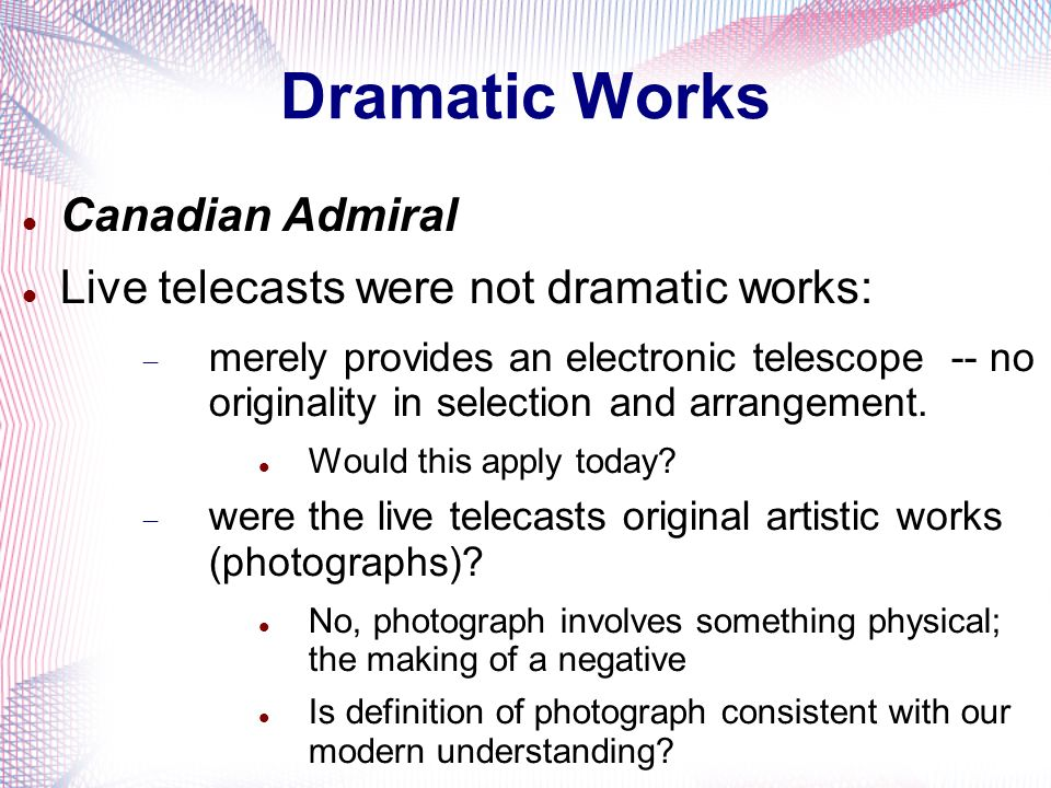Dramatic Works Canadian Admiral Live telecasts were not dramatic works: merely provides an electronic telescope -- no originality in selection and arrangement.