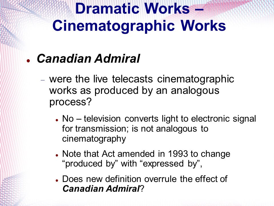 Dramatic Works – Cinematographic Works Canadian Admiral were the live telecasts cinematographic works as produced by an analogous process.