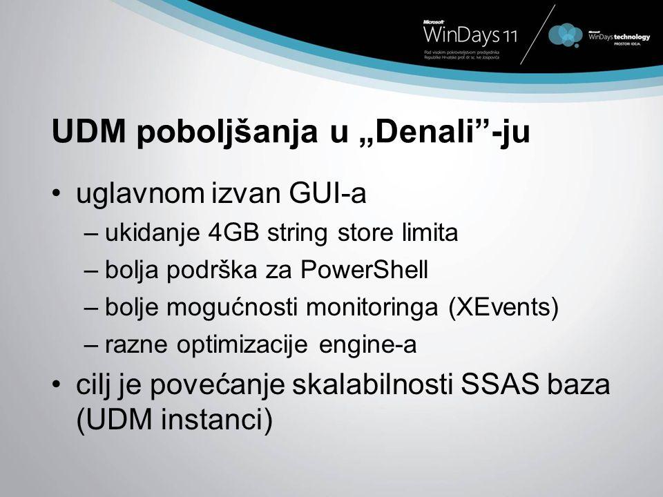 UDM poboljšanja u Denali-ju uglavnom izvan GUI-a –ukidanje 4GB string store limita –bolja podrška za PowerShell –bolje mogućnosti monitoringa (XEvents