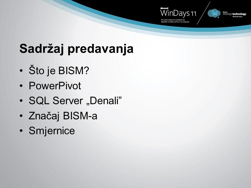 Sadržaj predavanja Što je BISM? PowerPivot SQL Server Denali Značaj BISM-a Smjernice