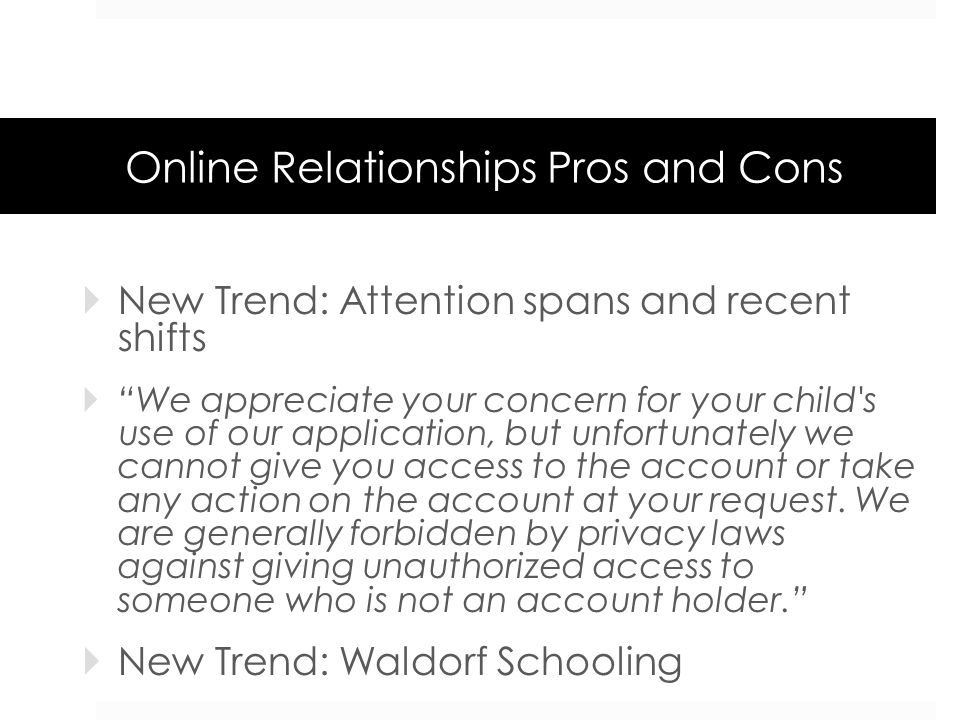 Online Relationships Pros and Cons New Trend: Attention spans and recent shifts We appreciate your concern for your child's use of our application, bu