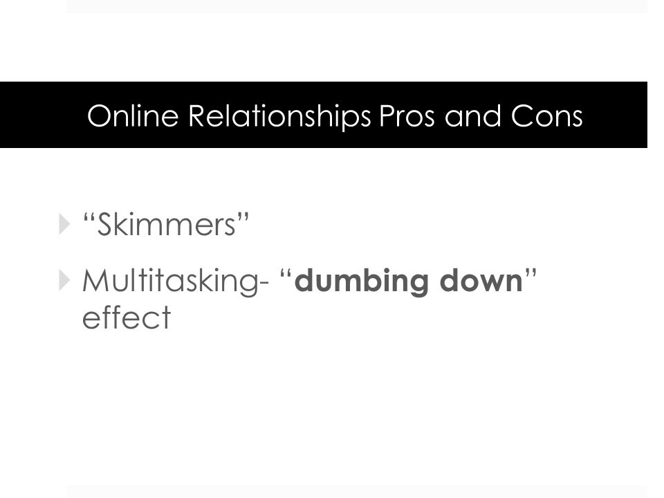 Online Relationships Pros and Cons Skimmers Multitasking- dumbing down effect