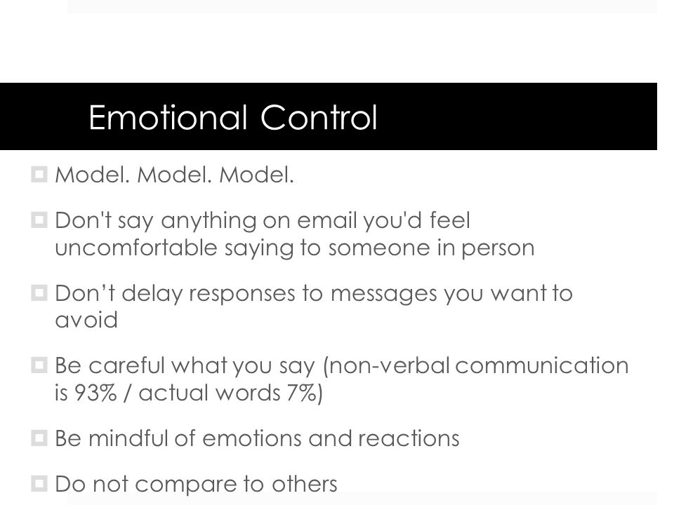 Emotional Control Model. Model. Model. Don't say anything on email you'd feel uncomfortable saying to someone in person Dont delay responses to messag
