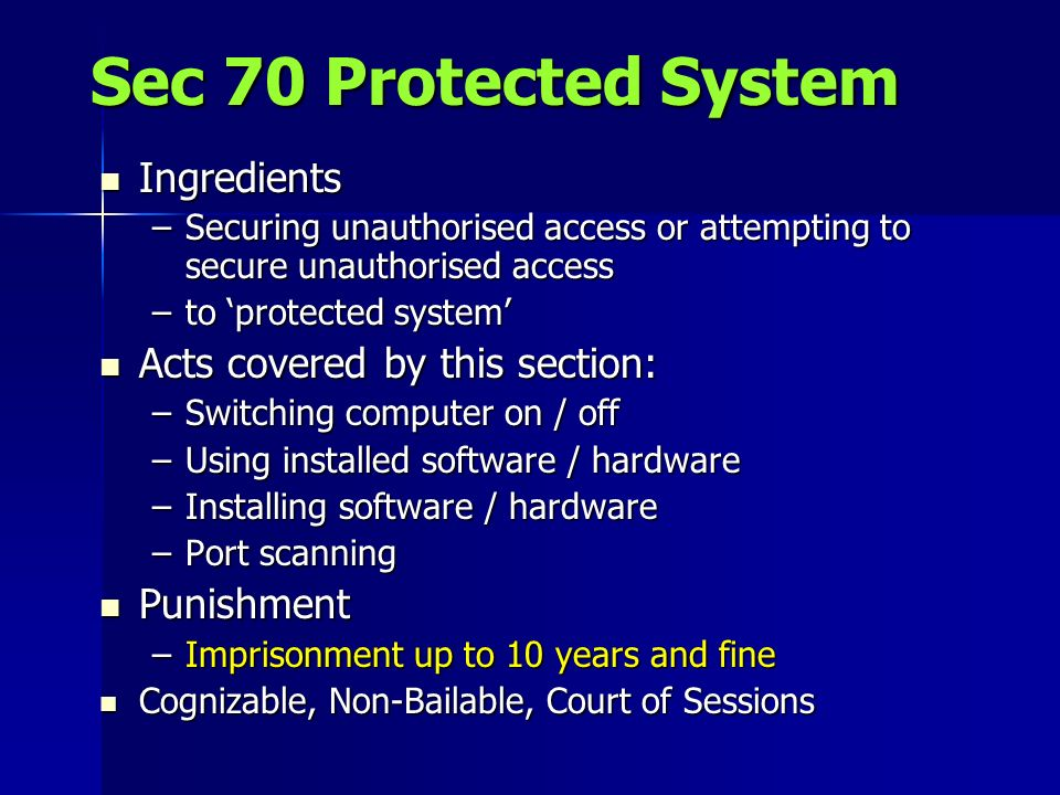 Sec 70 Protected System Ingredients Ingredients –Securing unauthorised access or attempting to secure unauthorised access –to protected system Acts co