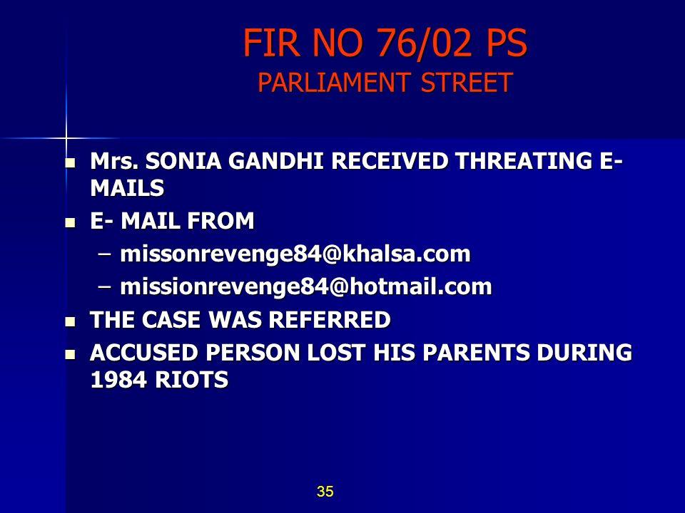 FIR NO 76/02 PS PARLIAMENT STREET Mrs. SONIA GANDHI RECEIVED THREATING E- MAILS Mrs. SONIA GANDHI RECEIVED THREATING E- MAILS E- MAIL FROM E- MAIL FRO