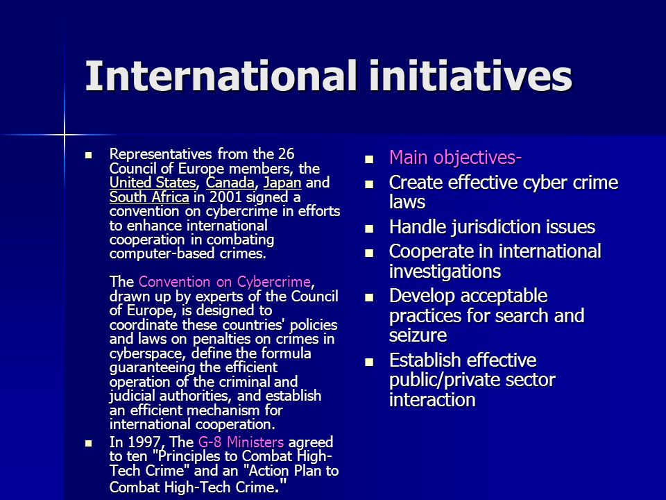 International initiatives Representatives from the 26 Council of Europe members, the United States, Canada, Japan and South Africa in 2001 signed a co