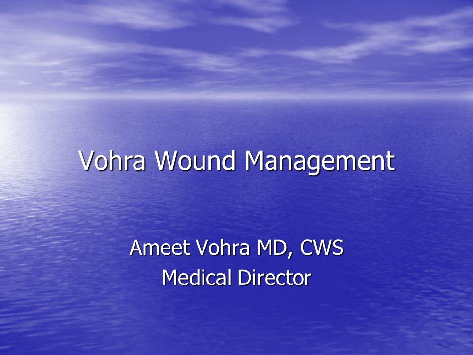 Vohra Wound Management Ameet Vohra MD, CWS Medical Director