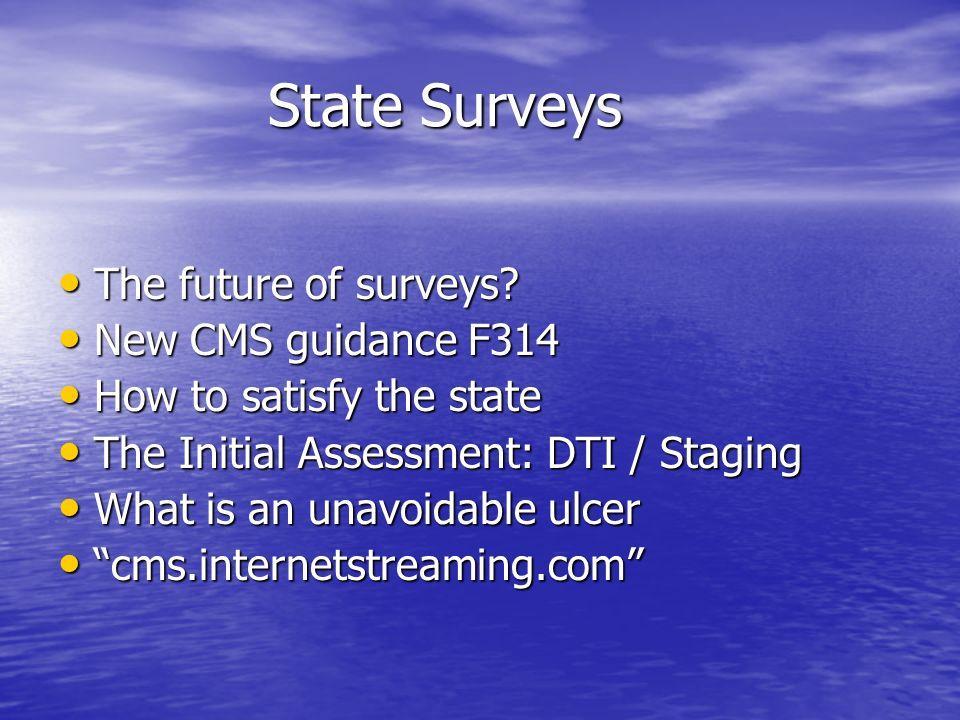 State Surveys State Surveys The future of surveys? The future of surveys? New CMS guidance F314 New CMS guidance F314 How to satisfy the state How to