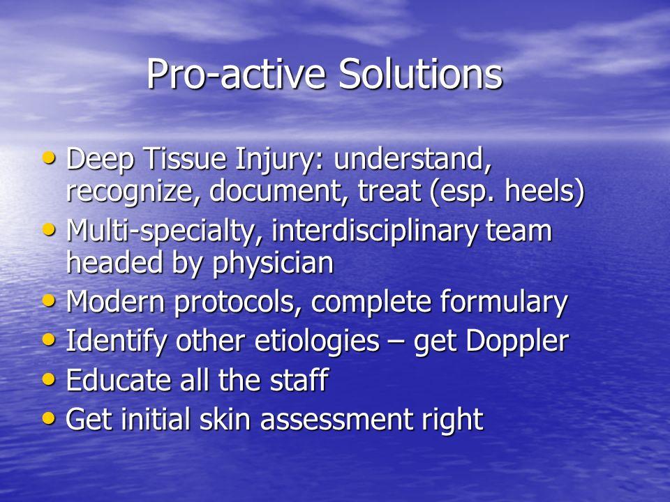 Pro-active Solutions Pro-active Solutions Deep Tissue Injury: understand, recognize, document, treat (esp. heels) Deep Tissue Injury: understand, reco