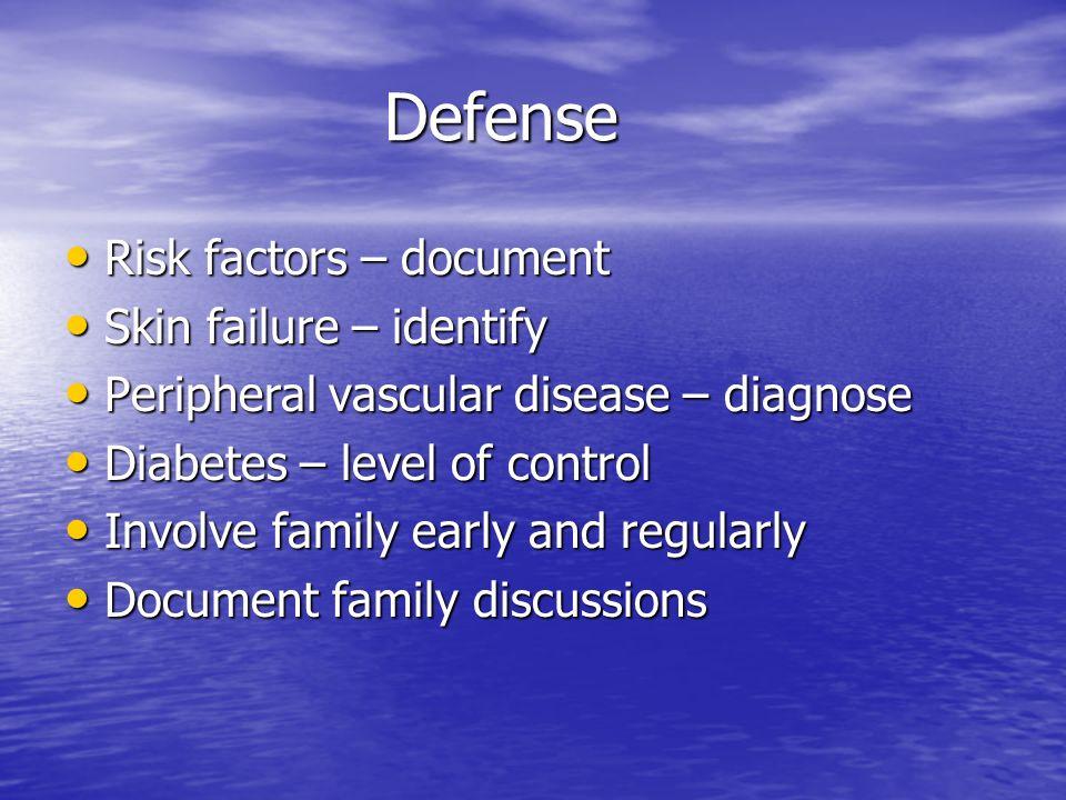 Defense Risk factors – document Risk factors – document Skin failure – identify Skin failure – identify Peripheral vascular disease – diagnose Periphe