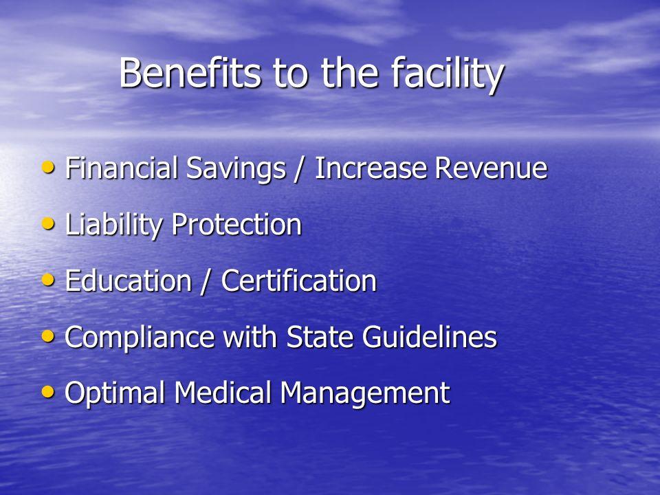 Benefits to the facility Benefits to the facility Financial Savings / Increase Revenue Financial Savings / Increase Revenue Liability Protection Liabi