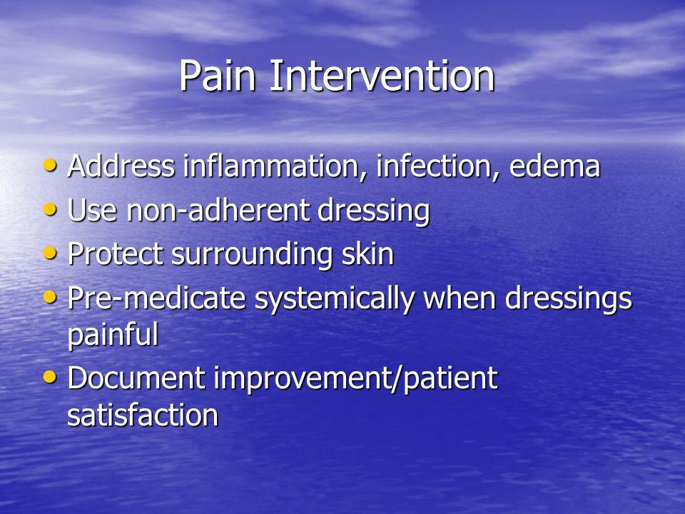 Pain Intervention Address inflammation, infection, edema Address inflammation, infection, edema Use non-adherent dressing Use non-adherent dressing Pr
