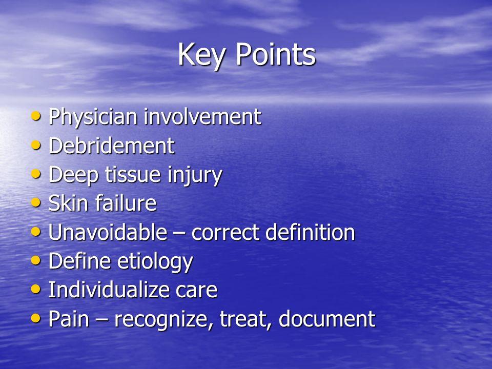 Key Points Key Points Physician involvement Physician involvement Debridement Debridement Deep tissue injury Deep tissue injury Skin failure Skin fail