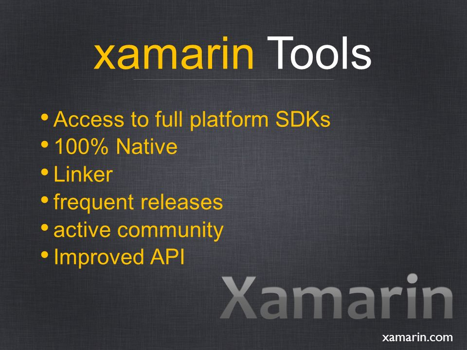 xamarin Tools xamarin.com Access to full platform SDKs 100% Native Linker frequent releases active community Improved API