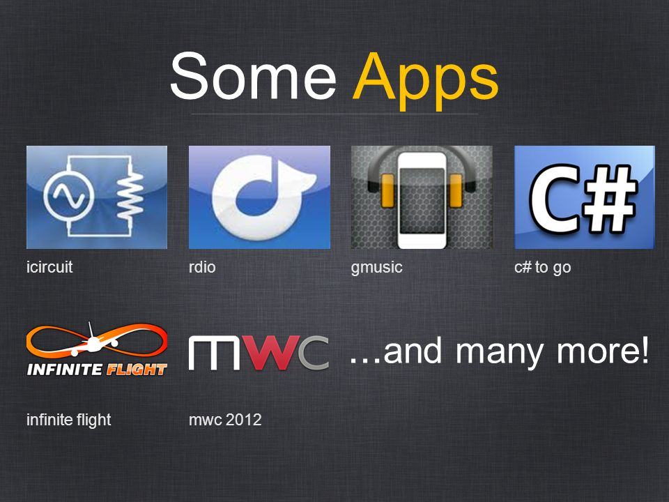 Some Apps... and many more! icircuitrdiogmusicc# to go infinite flightmwc 2012