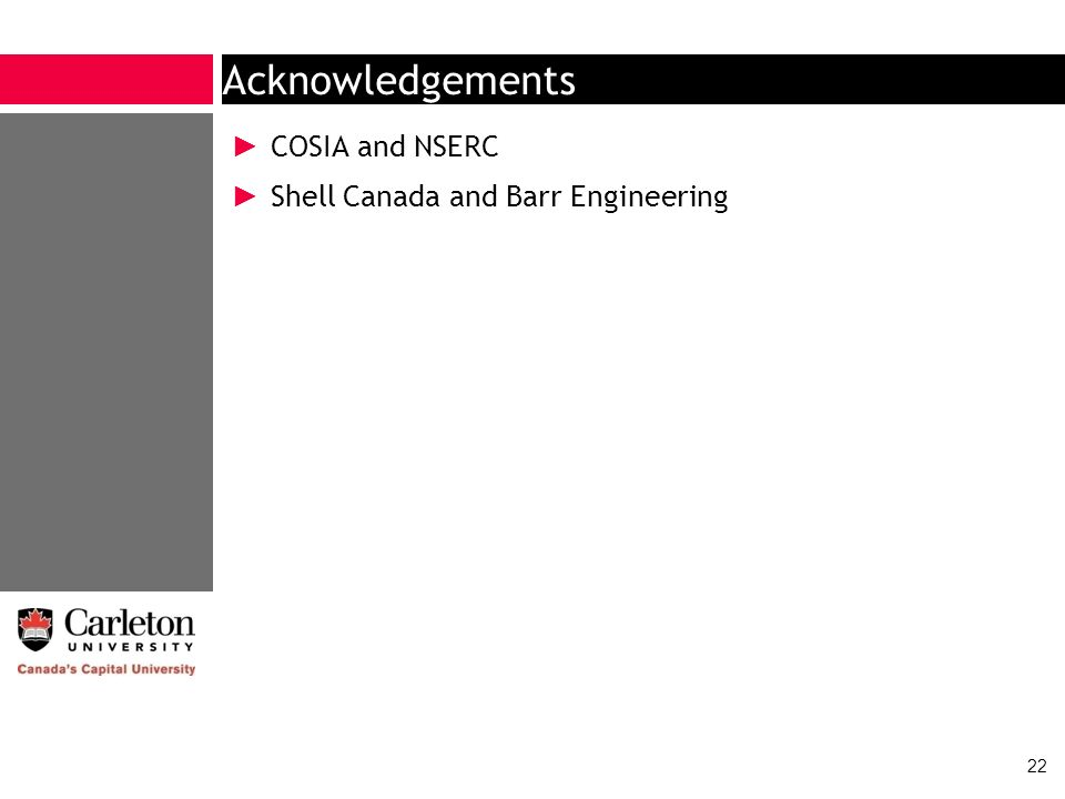 Acknowledgements COSIA and NSERC Shell Canada and Barr Engineering 22
