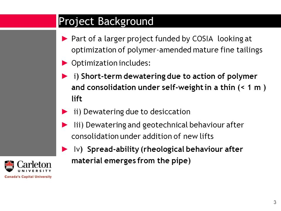 Project Background Part of a larger project funded by COSIA looking at optimization of polymer-amended mature fine tailings Optimization includes: i)