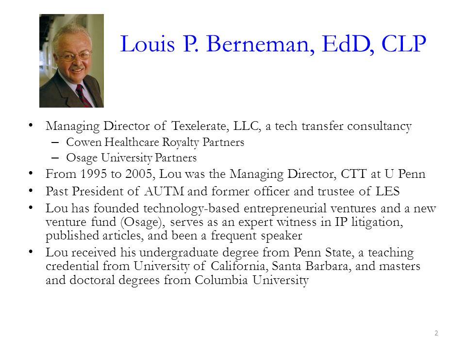 Louis P. Berneman, EdD, CLP Managing Director of Texelerate, LLC, a tech transfer consultancy – Cowen Healthcare Royalty Partners – Osage University P
