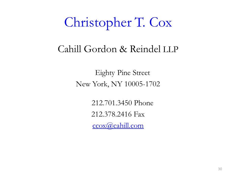 Christopher T. Cox Cahill Gordon & Reindel LLP Eighty Pine Street New York, NY 10005-1702 212.701.3450 Phone 212.378.2416 Fax ccox@cahill.com 30