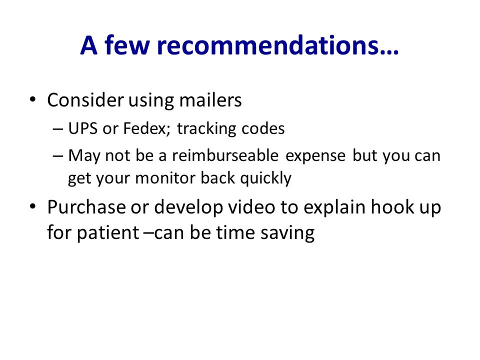 A few recommendations… Consider using mailers – UPS or Fedex; tracking codes – May not be a reimburseable expense but you can get your monitor back qu
