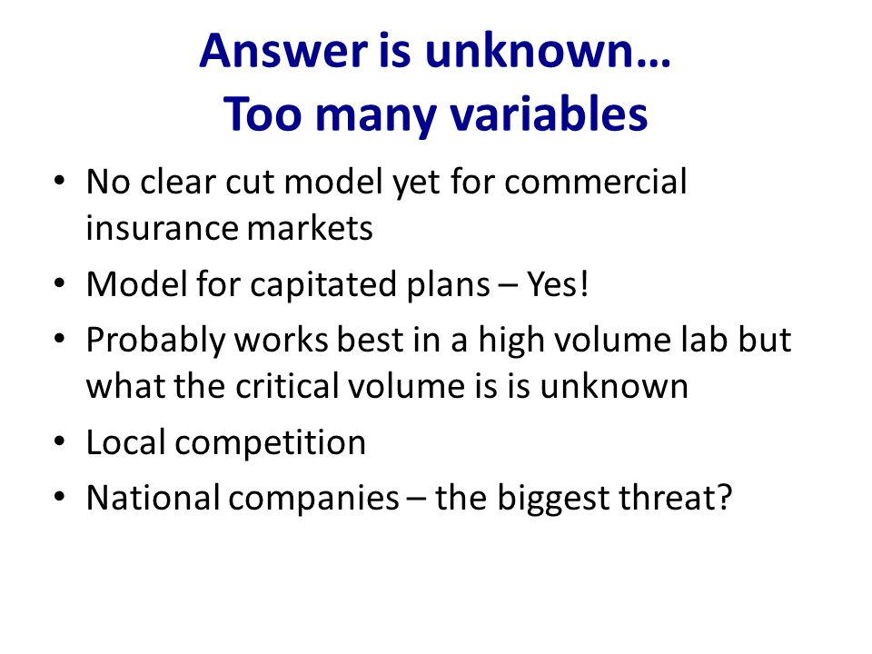 Answer is unknown… Too many variables No clear cut model yet for commercial insurance markets Model for capitated plans – Yes! Probably works best in
