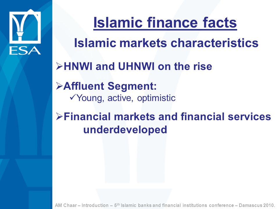Islamic finance facts Islamic markets characteristics HNWI and UHNWI on the rise Affluent Segment: Young, active, optimistic Financial markets and fin