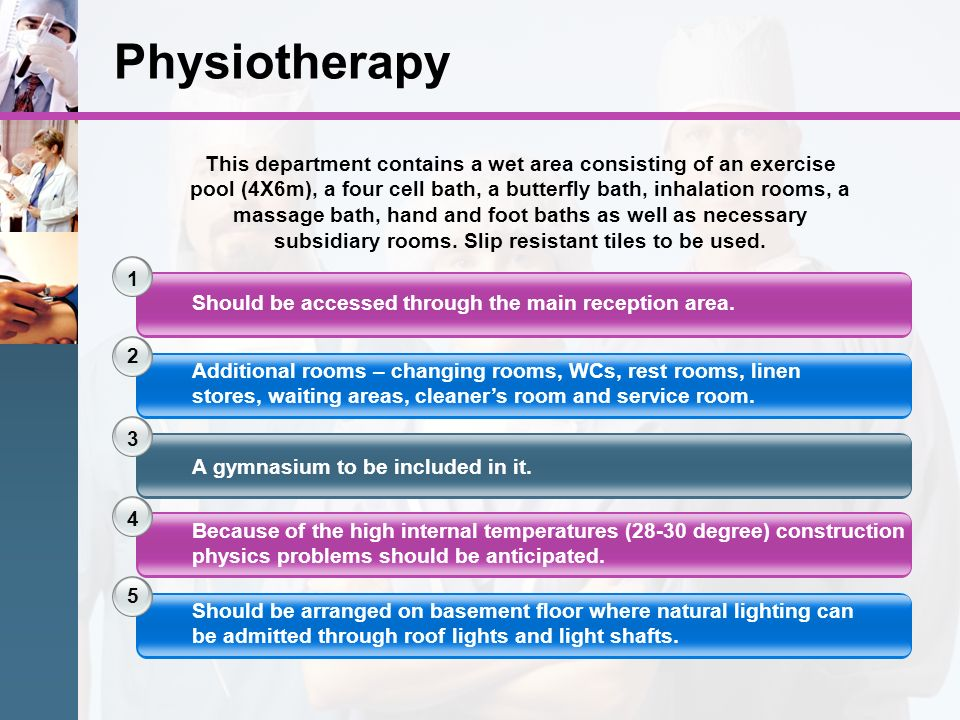 Physiotherapy 1 2 3 Should be accessed through the main reception area. Additional rooms – changing rooms, WCs, rest rooms, linen stores, waiting area