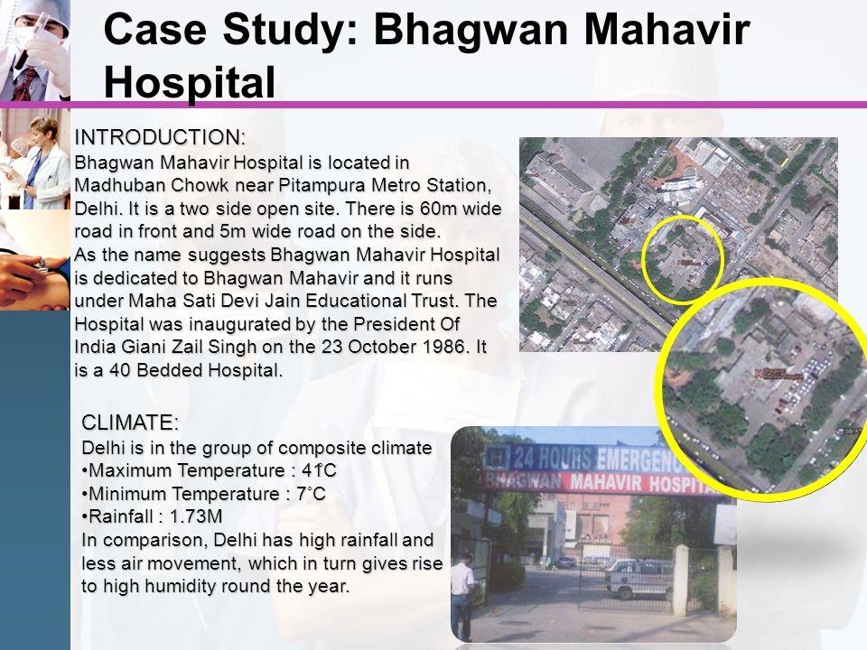 Case Study: Bhagwan Mahavir Hospital INTRODUCTION: Bhagwan Mahavir Hospital is located in Madhuban Chowk near Pitampura Metro Station, Delhi. It is a
