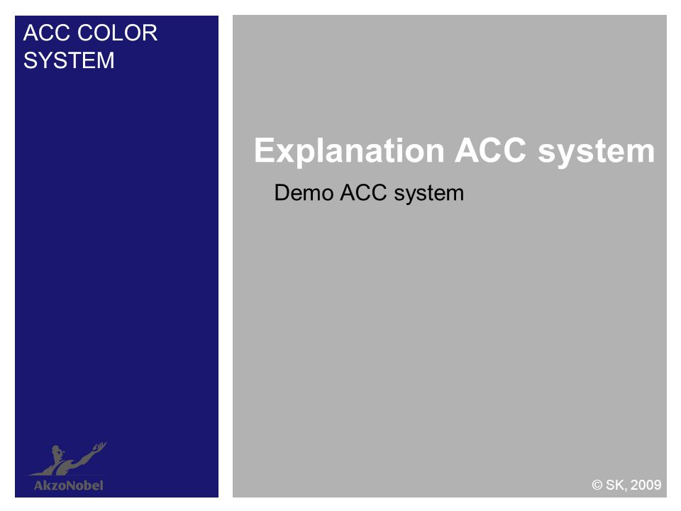 Demo ACC system Explanation ACC system ACC COLOR SYSTEM © SK, 2009