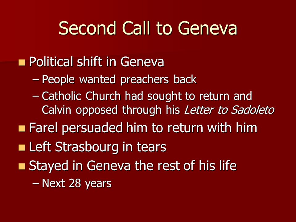 Second Call to Geneva Political shift in Geneva Political shift in Geneva –People wanted preachers back –Catholic Church had sought to return and Calv