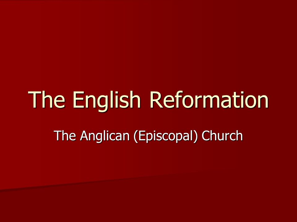 The English Reformation The Anglican (Episcopal) Church