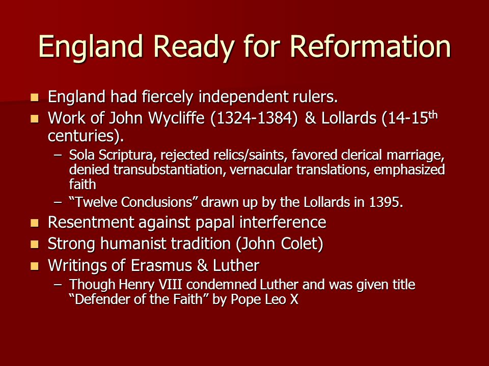 England Ready for Reformation England had fiercely independent rulers. England had fiercely independent rulers. Work of John Wycliffe (1324-1384) & Lo