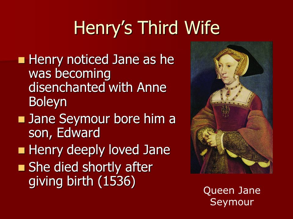 Henrys Third Wife Henry noticed Jane as he was becoming disenchanted with Anne Boleyn Henry noticed Jane as he was becoming disenchanted with Anne Bol