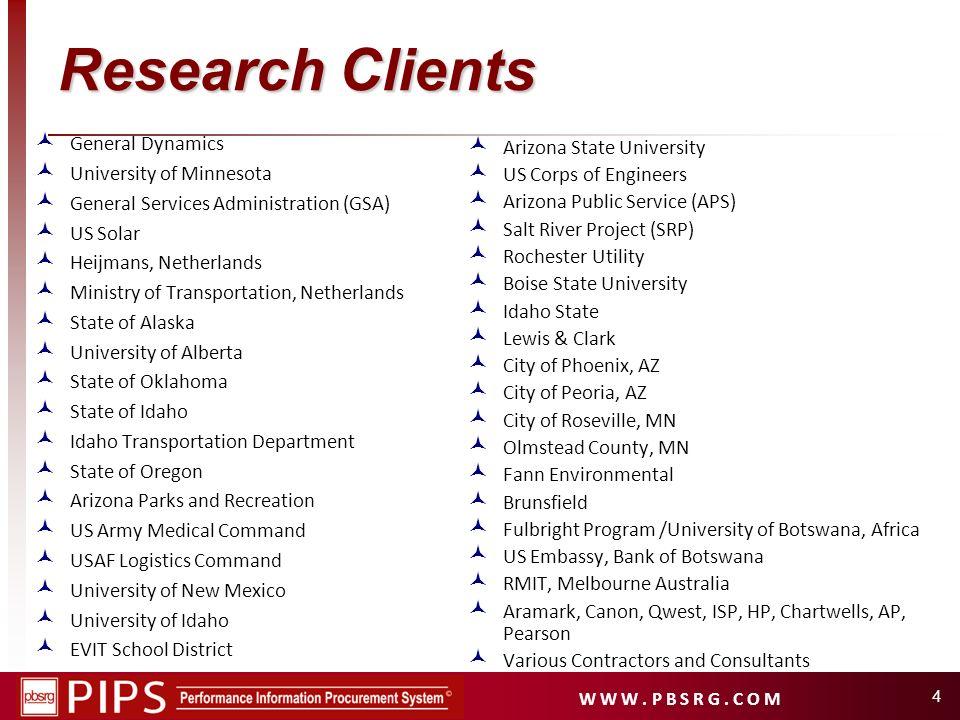 W W W. P B S R G. C O M 4 Research Clients General Dynamics University of Minnesota General Services Administration (GSA) US Solar Heijmans, Netherlan