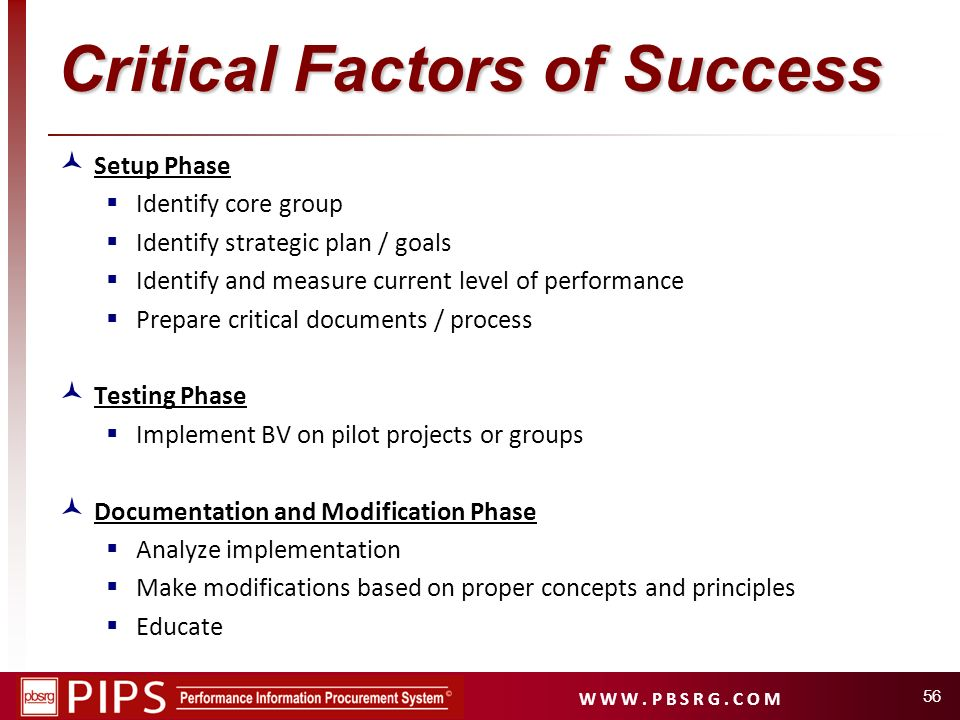 W W W. P B S R G. C O M 56 Critical Factors of Success Setup Phase Identify core group Identify strategic plan / goals Identify and measure current le