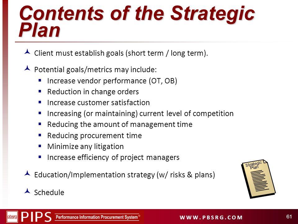 W W W. P B S R G. C O M 61 Contents of the Strategic Plan Client must establish goals (short term / long term). Potential goals/metrics may include: I