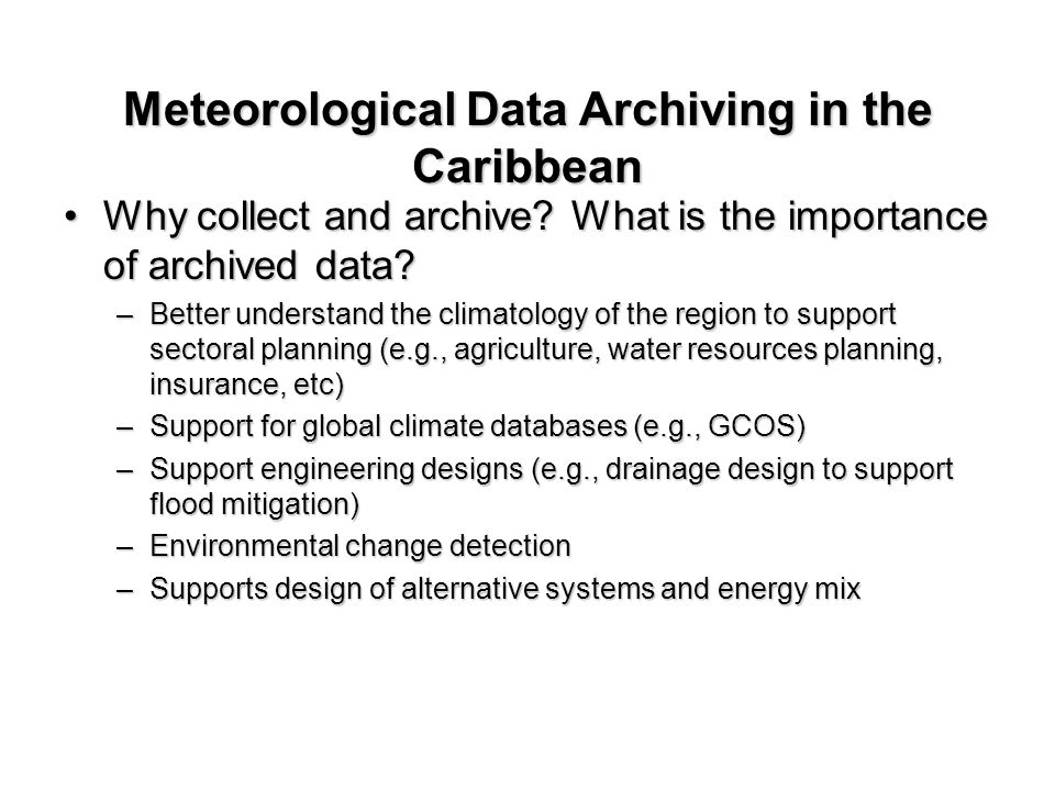 Meteorological Data Archiving in the Caribbean Why collect and archive.