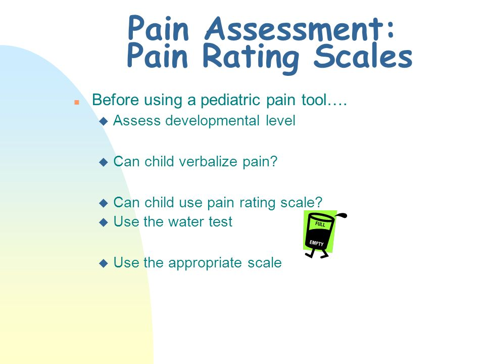 Pain Assessment: Pain Rating Scales n Goals: u to identify intensity of pain u to establish a baseline assessment u to evaluate pain status u to evaluate effects of intervention u meeting professional,ethical, and regulatory requirements