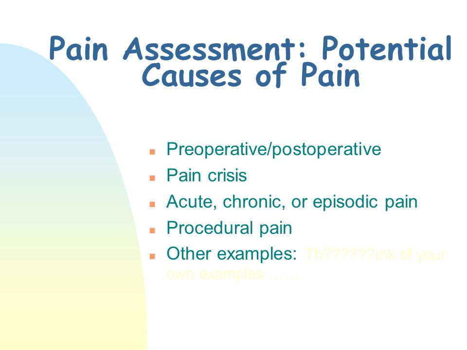 Pain Assessment : History (Cont.) n When pain is present, always ascertain its: n Quality n Intensity n Location n Aggravating Factors n Alleviating Factors
