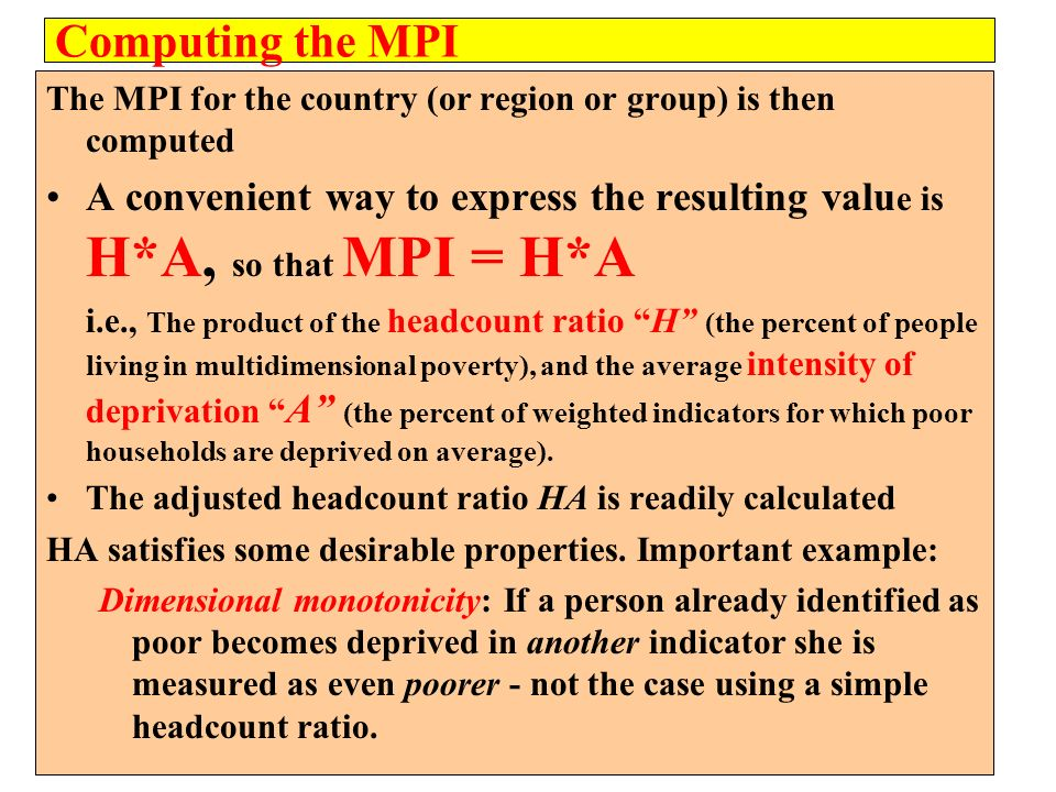 Computing the MPI The MPI for the country (or region or group) is then computed A convenient way to express the resulting valu e is H*A, so that MPI =