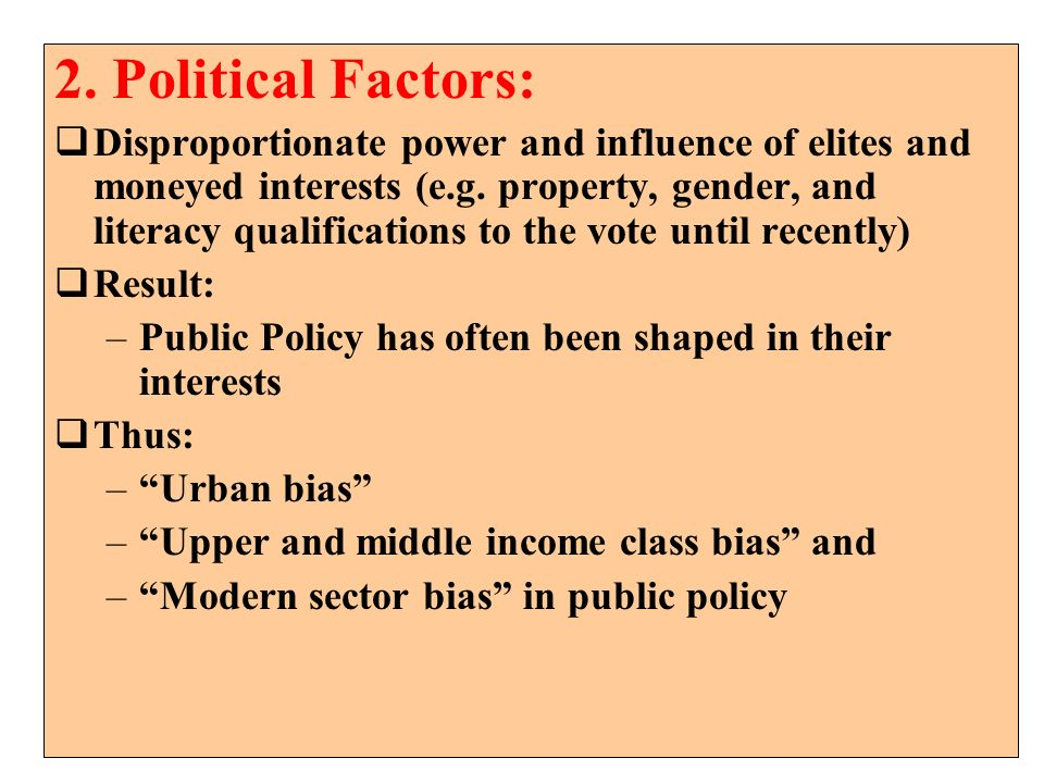 2. Political Factors: Disproportionate power and influence of elites and moneyed interests (e.g. property, gender, and literacy qualifications to the