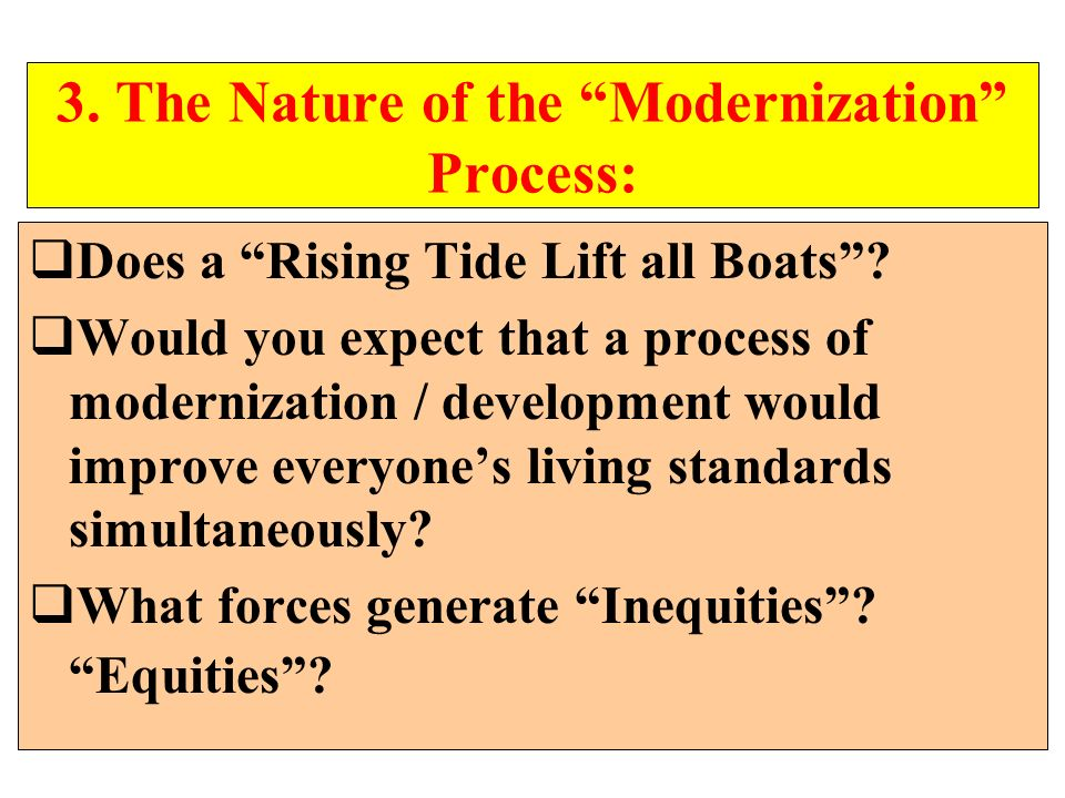 3. The Nature of the Modernization Process: Does a Rising Tide Lift all Boats? Would you expect that a process of modernization / development would im