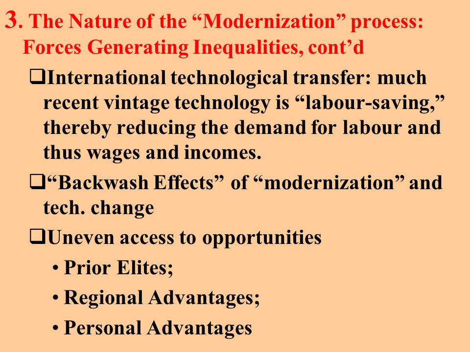 3. The Nature of the Modernization process: Forces Generating Inequalities, contd International technological transfer: much recent vintage technology