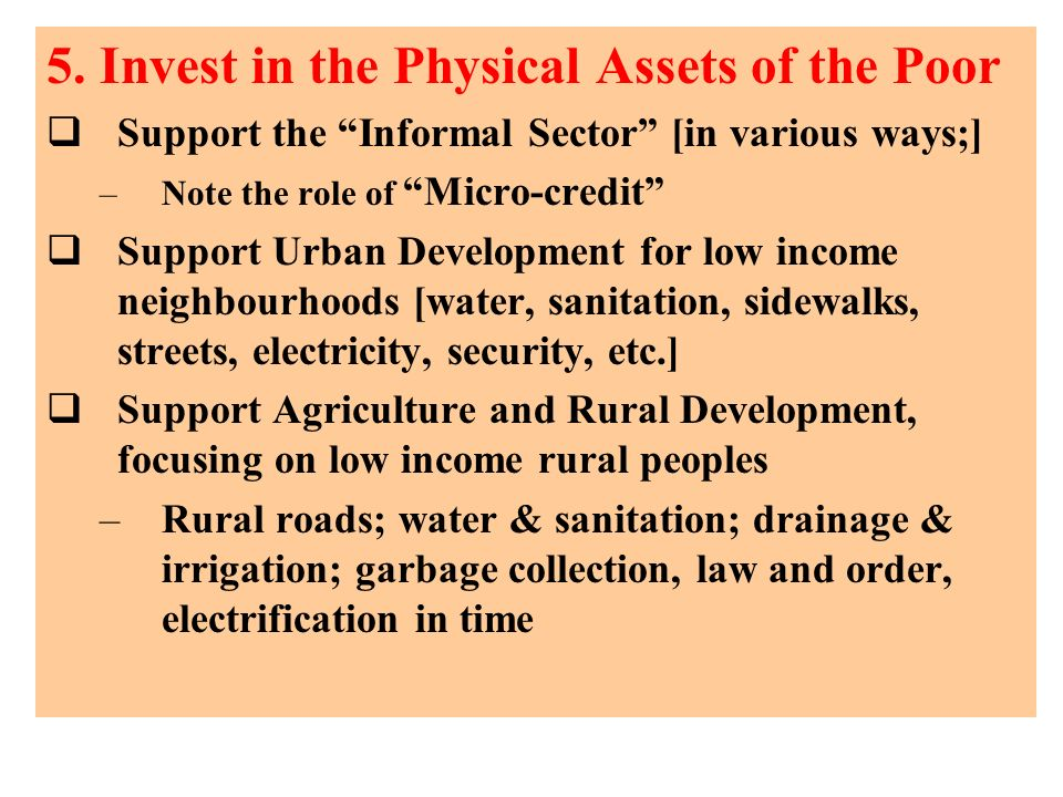 5. Invest in the Physical Assets of the Poor Support the Informal Sector [in various ways;] –Note the role of Micro-credit Support Urban Development f